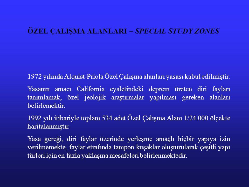 ÖZEL ÇALIŞMA ALANLARI – SPECIAL STUDY ZONES 1972 yılında Alquist-Priola Özel Çalışma alanları yasası kabul edilmiştir. Yasanın amacı California eyalet