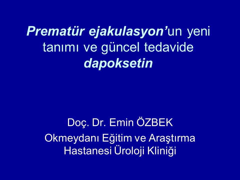 Prematür ejakulasyon'un yeni tanımı ve güncel tedavide dapoksetin Doç. Dr. Emin ÖZBEK Okmeydanı Eğitim ve Araştırma Hastanesi Üroloji Kliniği