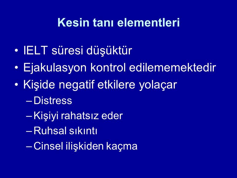 Kesin tanı elementleri IELT süresi düşüktür Ejakulasyon kontrol edilememektedir Kişide negatif etkilere yolaçar –Distress –Kişiyi rahatsız eder –Ruhsa