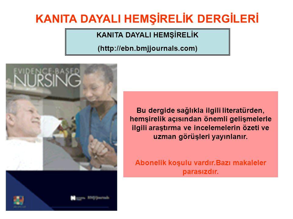 KANITA DAYALI HEMŞİRELİK DERGİLERİ KANITA DAYALI HEMŞİRELİK (http://ebn.bmjjournals.com) Bu dergide sağlıkla ilgili literatürden, hemşirelik açısından