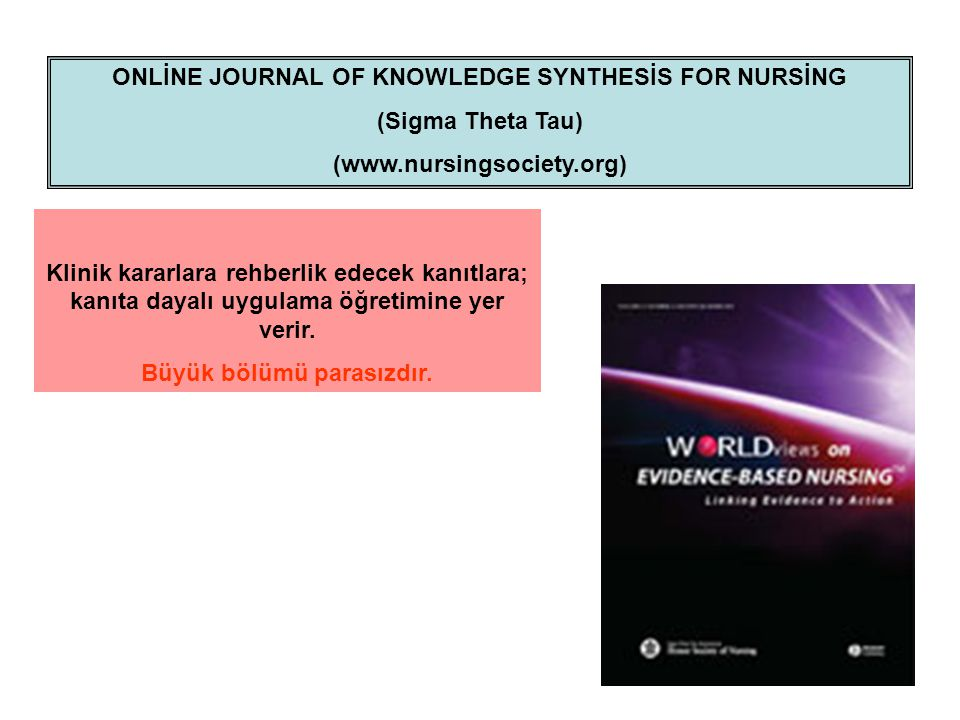 ONLİNE JOURNAL OF KNOWLEDGE SYNTHESİS FOR NURSİNG (Sigma Theta Tau) (www.nursingsociety.org) Klinik kararlara rehberlik edecek kanıtlara; kanıta dayal