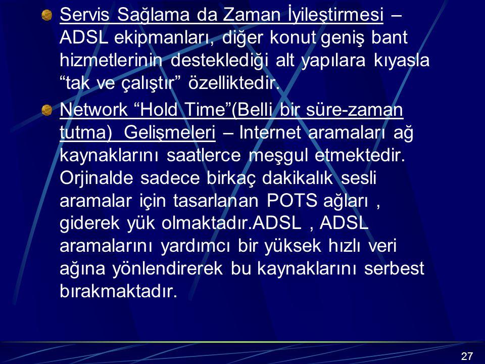 Servis Sağlama da Zaman İyileştirmesi – ADSL ekipmanları, diğer konut geniş bant hizmetlerinin desteklediği alt yapılara kıyasla tak ve çalıştır özelliktedir.