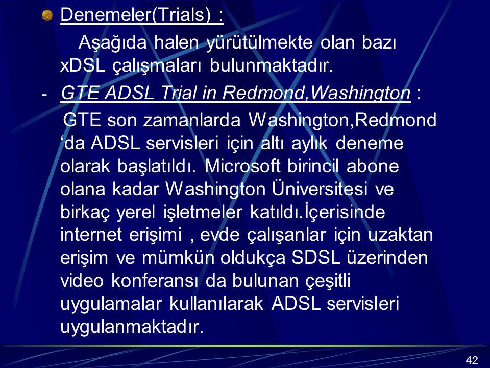 Denemeler(Trials) : Aşağıda halen yürütülmekte olan bazı xDSL çalışmaları bulunmaktadır.