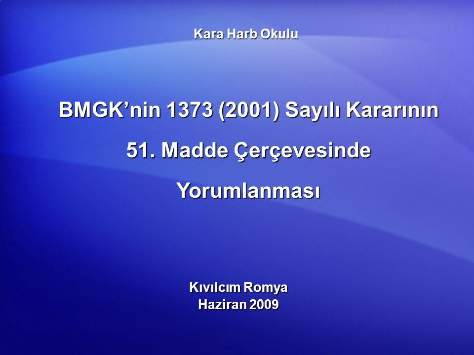 BMGK'nin 1373 (2001) Sayılı Kararının 51. Madde Çerçevesinde Yorumlanması Kıvılcım Romya Haziran 2009 Kara Harb Okulu