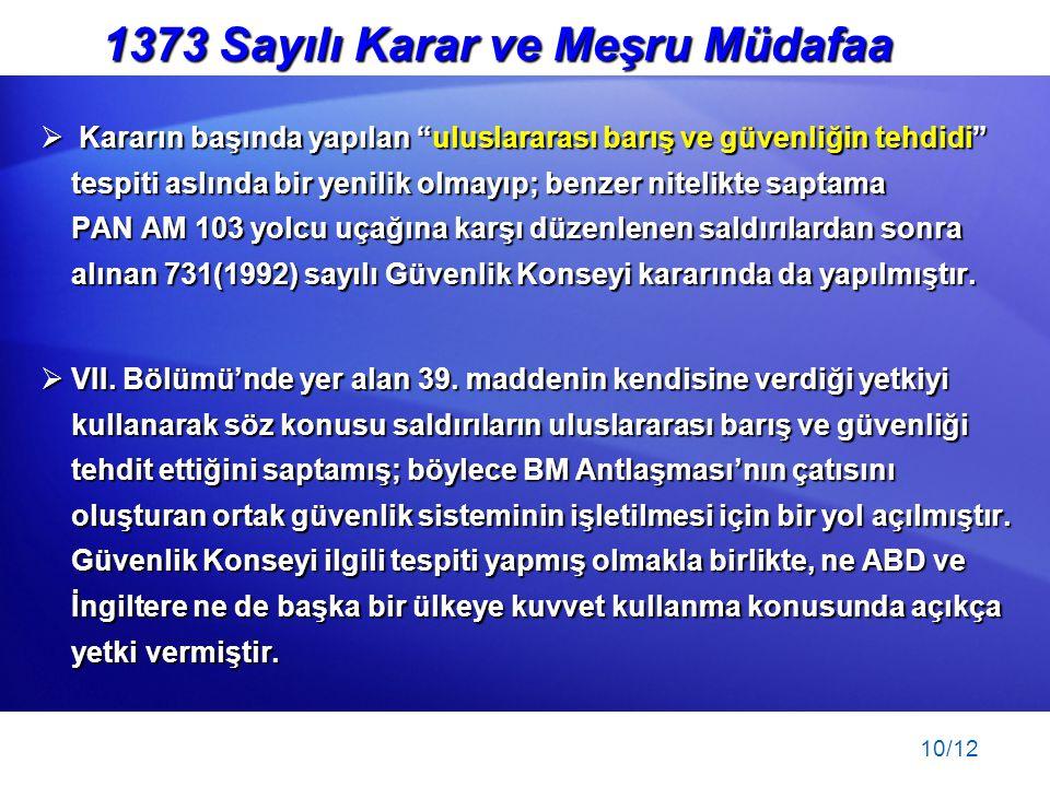 """10/12 1373 Sayılı Karar ve Meşru Müdafaa  Kararın başında yapılan """"uluslararası barış ve güvenliğin tehdidi"""" tespiti aslında bir yenilik olmayıp; ben"""