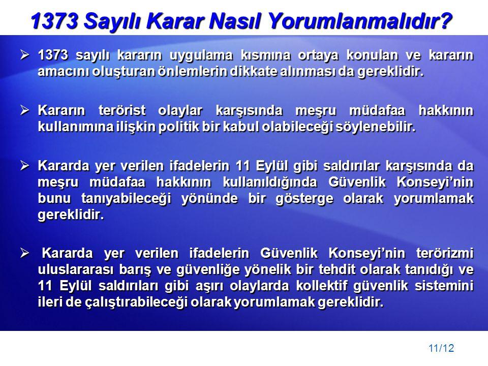 11/12 1373 Sayılı Karar Nasıl Yorumlanmalıdır?  1373 sayılı kararın uygulama kısmına ortaya konulan ve kararın amacını oluşturan önlemlerin dikkate a