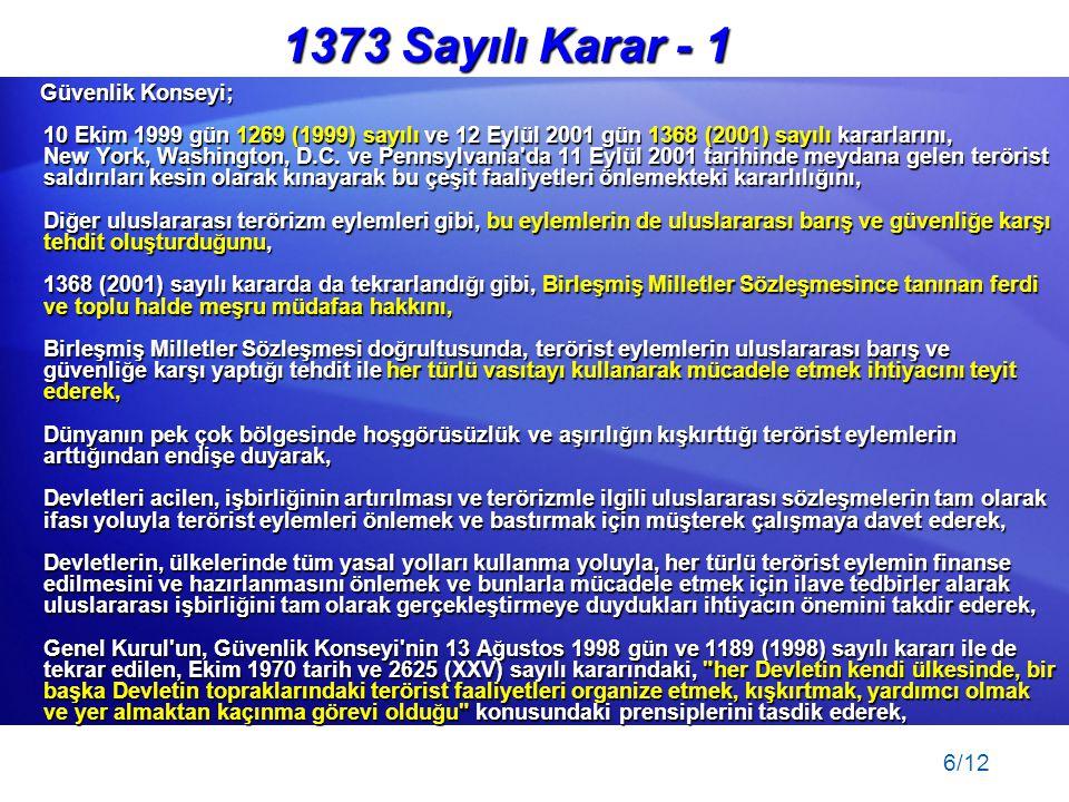 6/12 1373 Sayılı Karar - 1 Güvenlik Konseyi; 10 Ekim 1999 gün 1269 (1999) sayılı ve 12 Eylül 2001 gün 1368 (2001) sayılı kararlarını, New York, Washington, D.C.