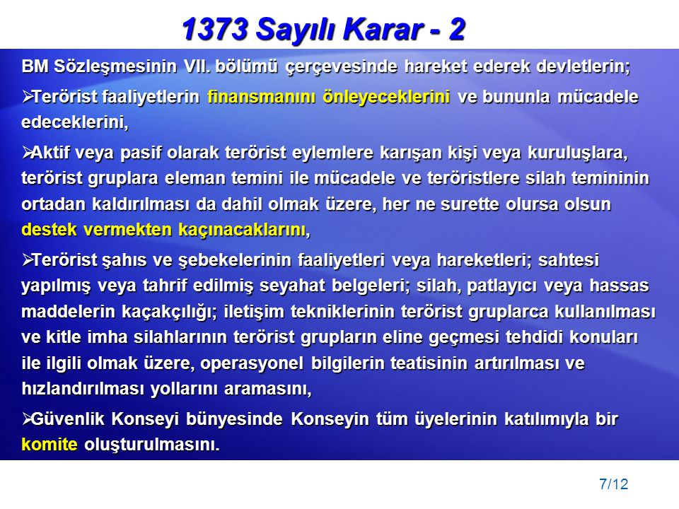 7/12 BM Sözleşmesinin VII. bölümü çerçevesinde hareket ederek devletlerin;  Terörist faaliyetlerin finansmanını önleyeceklerini ve bununla mücadele e