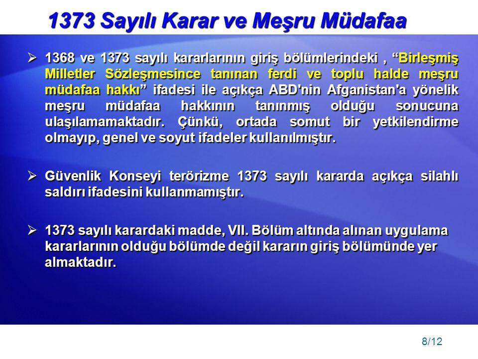 """8/12  1368 ve 1373 sayılı kararlarının giriş bölümlerindeki, """"Birleşmiş Milletler Sözleşmesince tanınan ferdi ve toplu halde meşru müdafaa hakkı"""" ifa"""