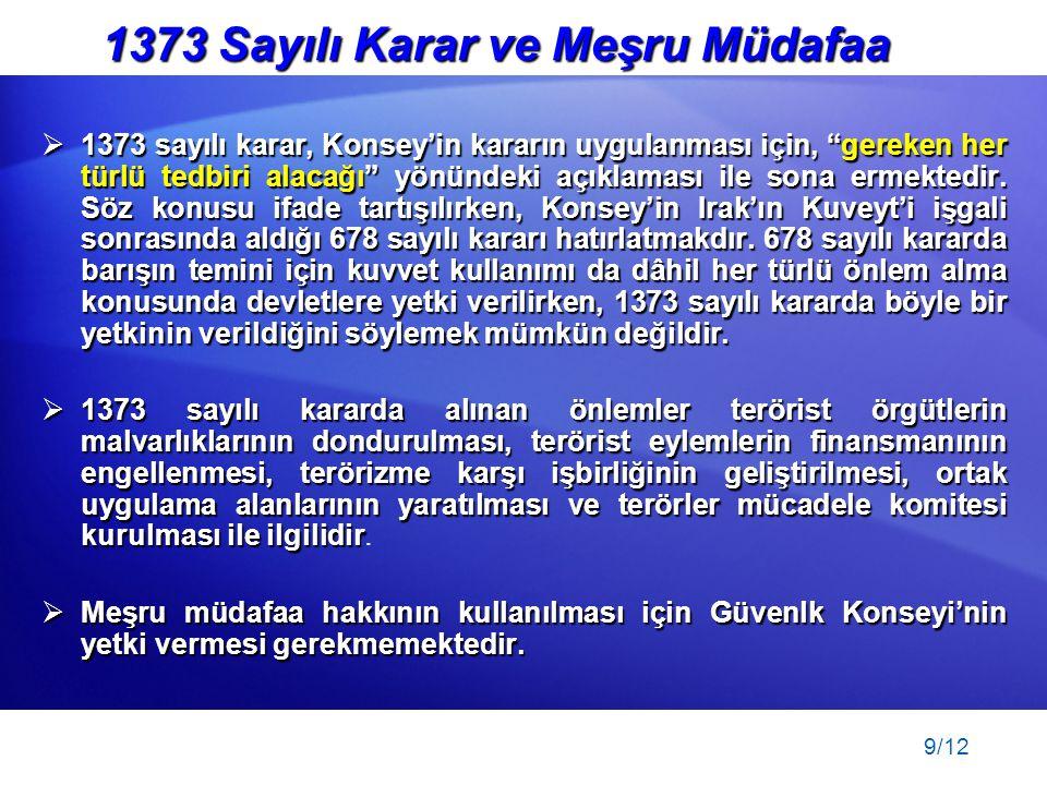 """9/12  1373 sayılı karar, Konsey'in kararın uygulanması için, """"gereken her türlü tedbiri alacağı"""" yönündeki açıklaması ile sona ermektedir. Söz konusu"""