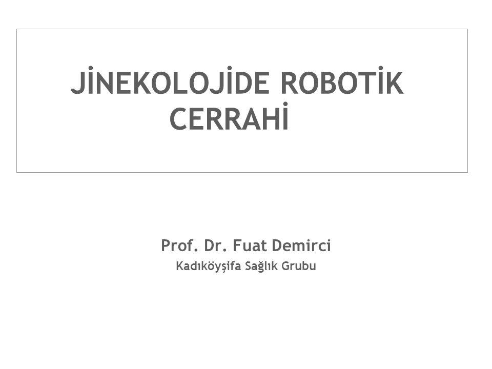 JİNEKOLOJİDE ROBOTİK CERRAHİ Prof. Dr. Fuat Demirci Kadıköyşifa Sağlık Grubu
