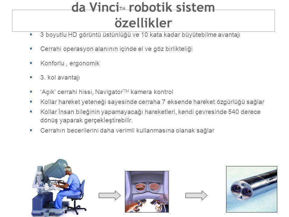 da Vinci TM robotik sistem özellikler  3 boyutlu HD görüntü üstünlüğü ve 10 kata kadar büyütebilme avantajı  Cerrahi operasyon alanının içinde el ve