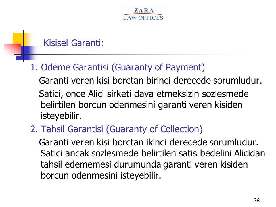 38 Kisisel Garanti: 1. Odeme Garantisi (Guaranty of Payment) Garanti veren kisi borctan birinci derecede sorumludur. Satici, once Alici sirketi dava e