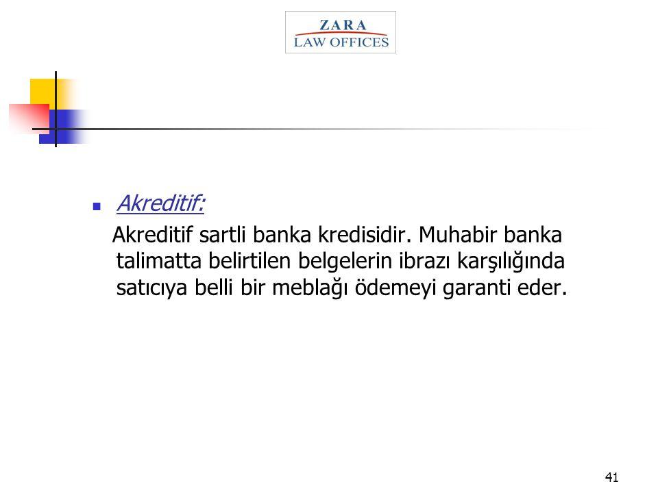 41 Akreditif: Akreditif sartli banka kredisidir. Muhabir banka talimatta belirtilen belgelerin ibrazı karşılığında satıcıya belli bir meblağı ödemeyi