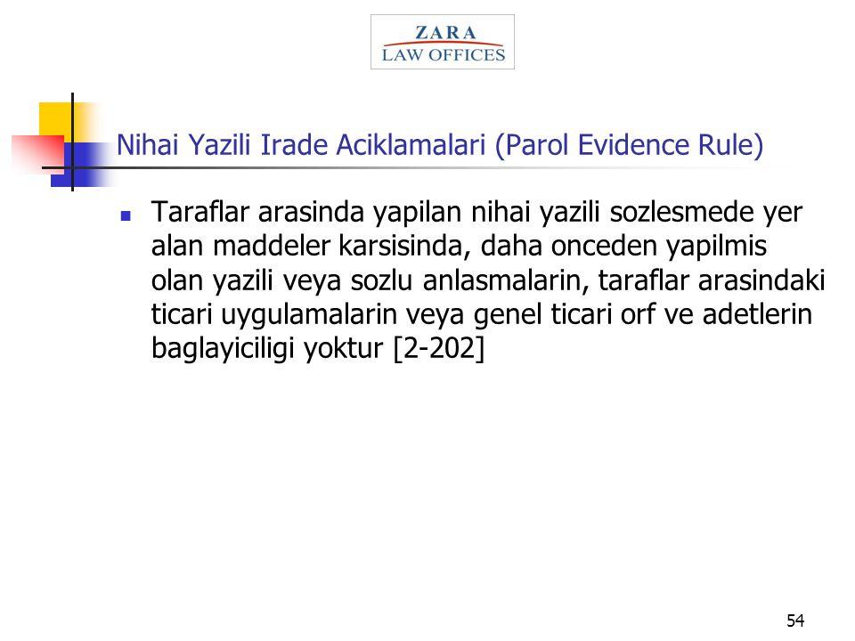 54 Nihai Yazili Irade Aciklamalari (Parol Evidence Rule) Taraflar arasinda yapilan nihai yazili sozlesmede yer alan maddeler karsisinda, daha onceden