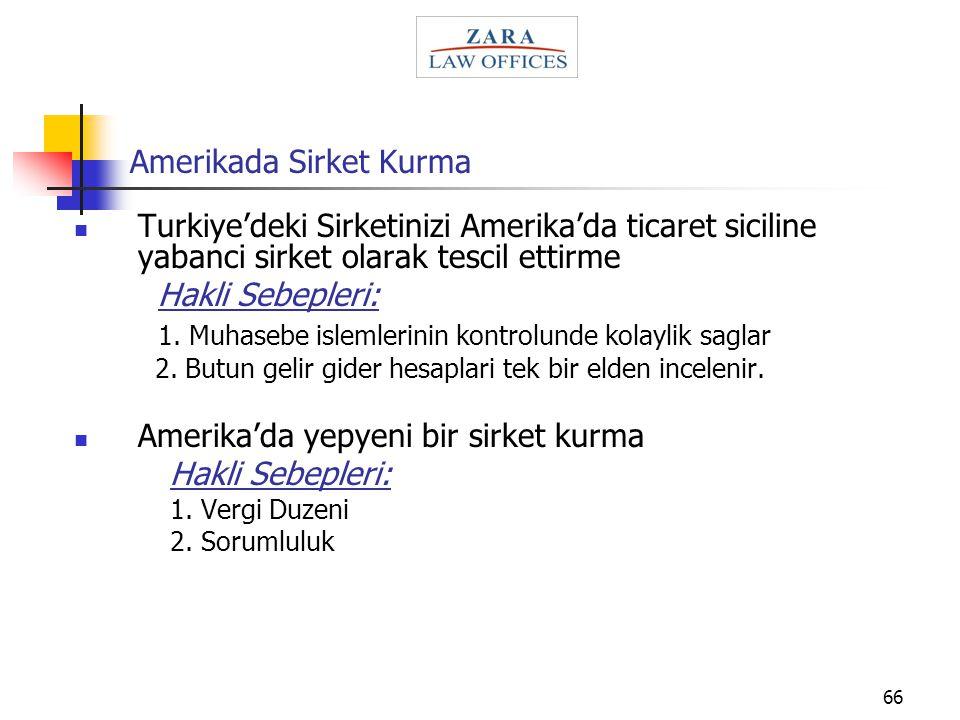 66 Amerikada Sirket Kurma Turkiye'deki Sirketinizi Amerika'da ticaret siciline yabanci sirket olarak tescil ettirme Hakli Sebepleri: 1. Muhasebe islem