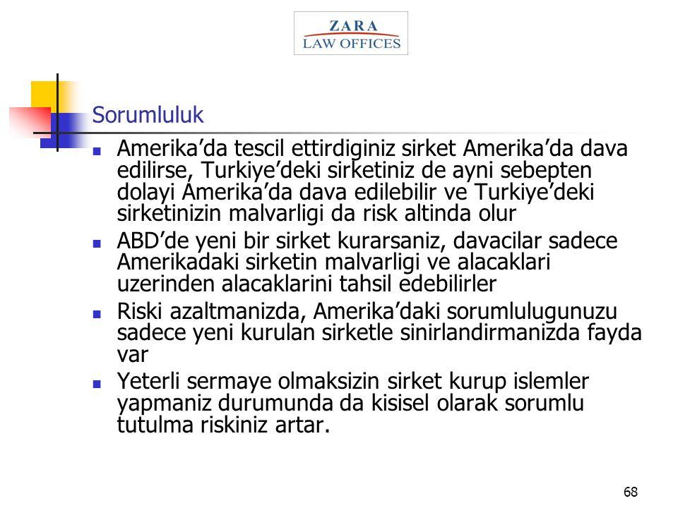 68 Sorumluluk Amerika'da tescil ettirdiginiz sirket Amerika'da dava edilirse, Turkiye'deki sirketiniz de ayni sebepten dolayi Amerika'da dava edilebil