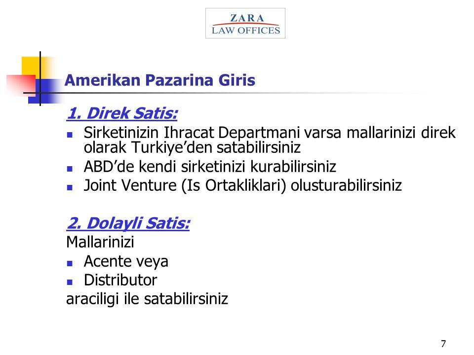 7 Amerikan Pazarina Giris 1. Direk Satis: Sirketinizin Ihracat Departmani varsa mallarinizi direk olarak Turkiye'den satabilirsiniz ABD'de kendi sirke