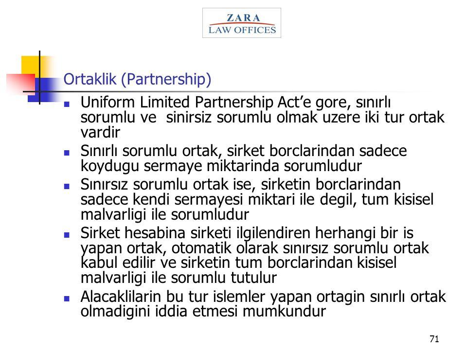71 Ortaklik (Partnership) Uniform Limited Partnership Act'e gore, sınırlı sorumlu ve sinirsiz sorumlu olmak uzere iki tur ortak vardir Sınırlı sorumlu