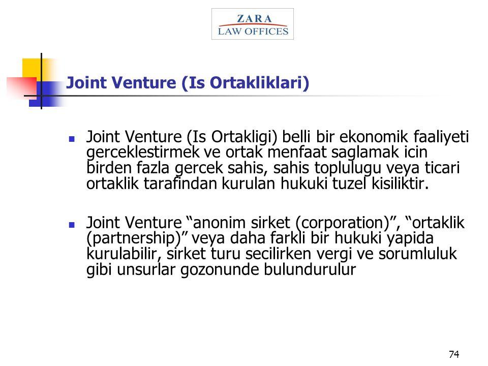 74 Joint Venture (Is Ortakliklari) Joint Venture (Is Ortakligi) belli bir ekonomik faaliyeti gerceklestirmek ve ortak menfaat saglamak icin birden faz