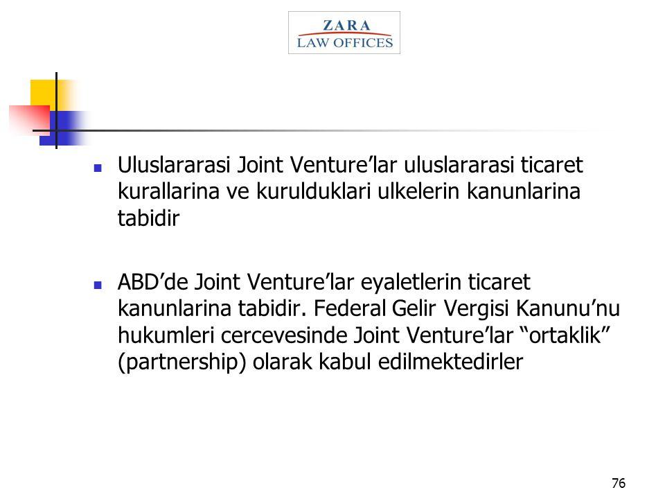 76 Uluslararasi Joint Venture'lar uluslararasi ticaret kurallarina ve kurulduklari ulkelerin kanunlarina tabidir ABD'de Joint Venture'lar eyaletlerin