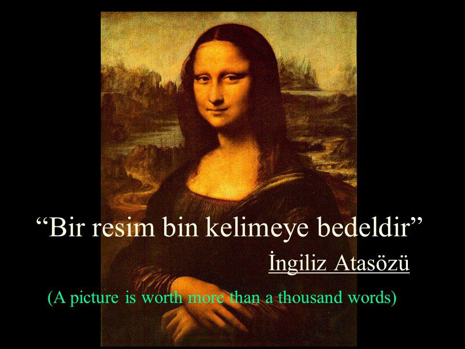 Bir resim bin kelimeye bedeldir İngiliz Atasözü (A picture is worth more than a thousand words)