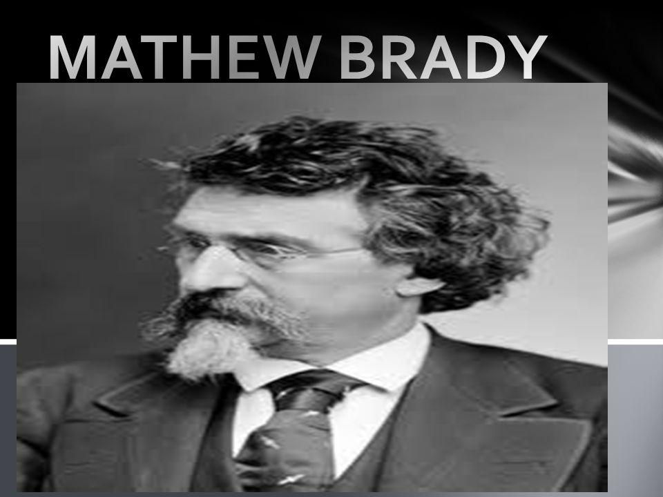 İrlandalı göçmen bir ailenin çocuğu olan Mathew Brady 16 yaşında New York a geldi.