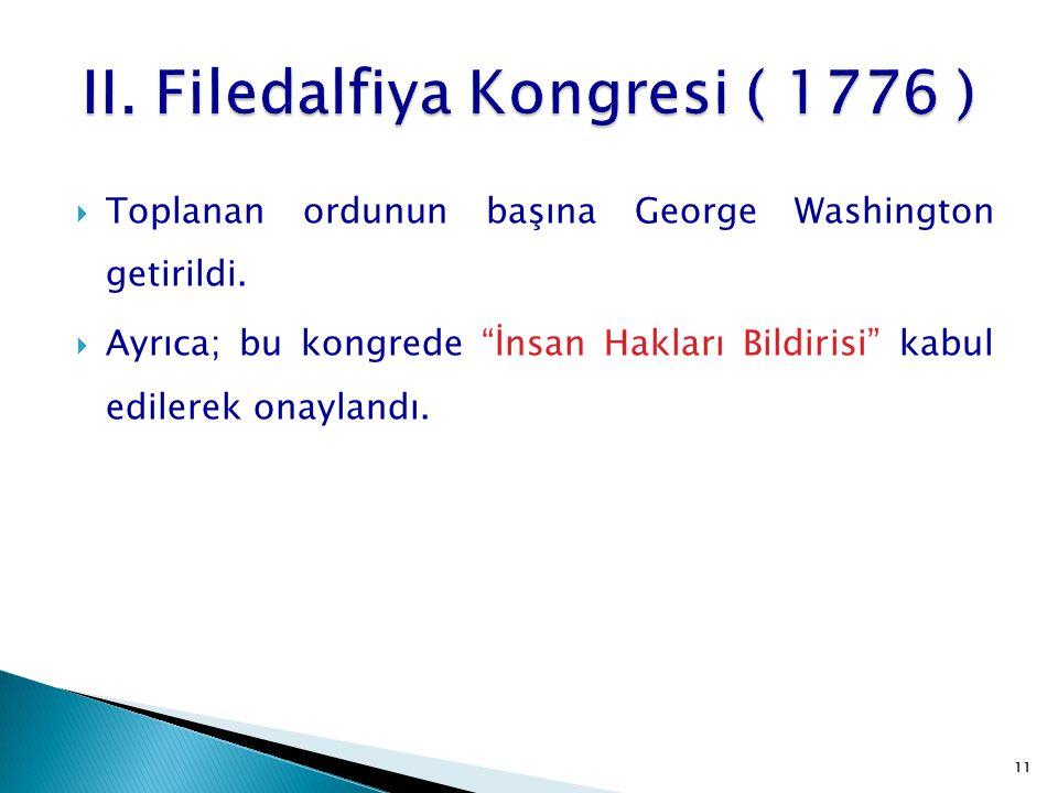 """11  Toplanan ordunun başına George Washington getirildi.  Ayrıca; bu kongrede """"İnsan Hakları Bildirisi"""" kabul edilerek onaylandı. 11"""