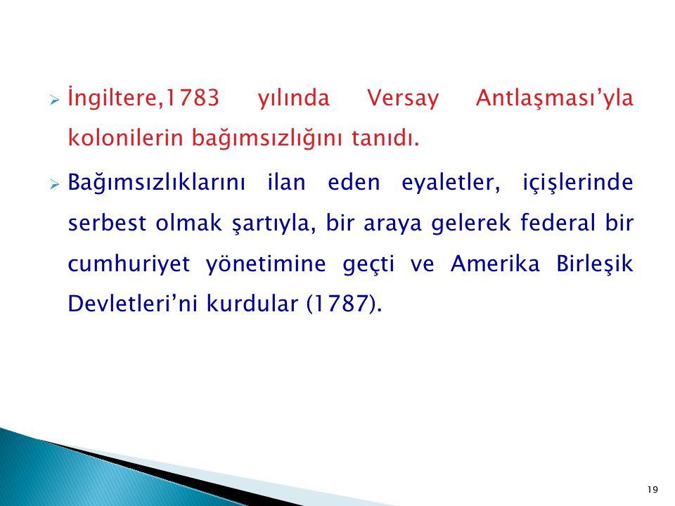 19  İngiltere,1783 yılında Versay Antlaşması'yla kolonilerin bağımsızlığını tanıdı.  Bağımsızlıklarını ilan eden eyaletler, içişlerinde serbest olma