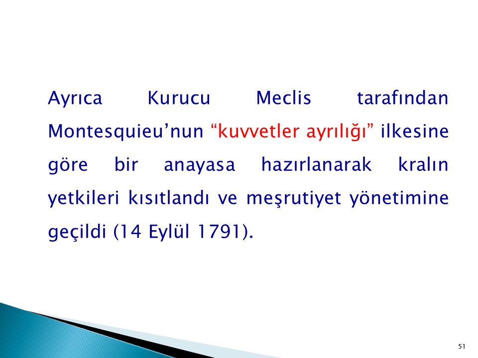 """51 Ayrıca Kurucu Meclis tarafından Montesquieu'nun """"kuvvetler ayrılığı"""" ilkesine göre bir anayasa hazırlanarak kralın yetkileri kısıtlandı ve meşrutiy"""