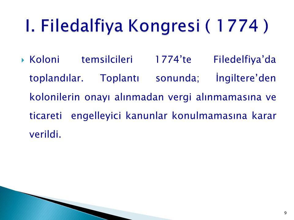 9  Koloni temsilcileri 1774'te Filedelfiya'da toplandılar. Toplantı sonunda; İngiltere'den kolonilerin onayı alınmadan vergi alınmamasına ve ticareti