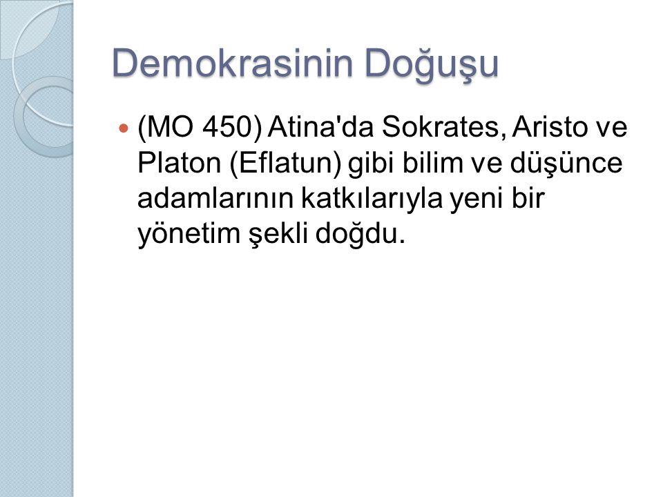 Demokrasinin Doğuşu (MO 450) Atina da Sokrates, Aristo ve Platon (Eflatun) gibi bilim ve düşünce adamlarının katkılarıyla yeni bir yönetim şekli doğdu.