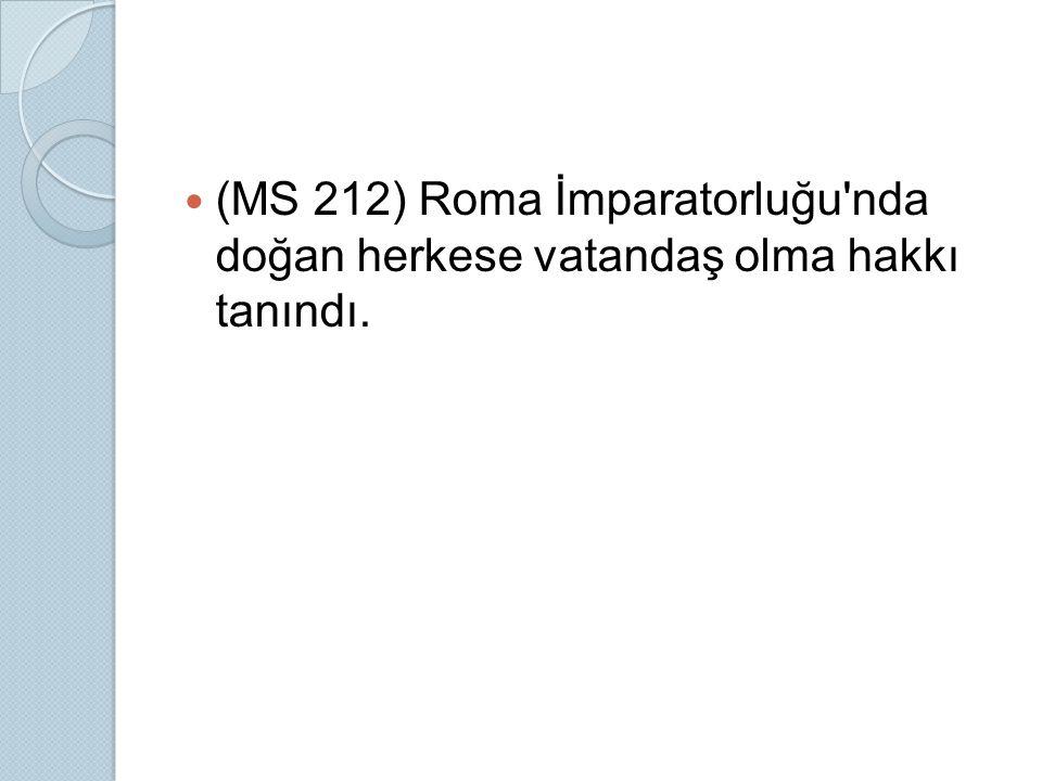 (MS 212) Roma İmparatorluğu'nda doğan herkese vatandaş olma hakkı tanındı.