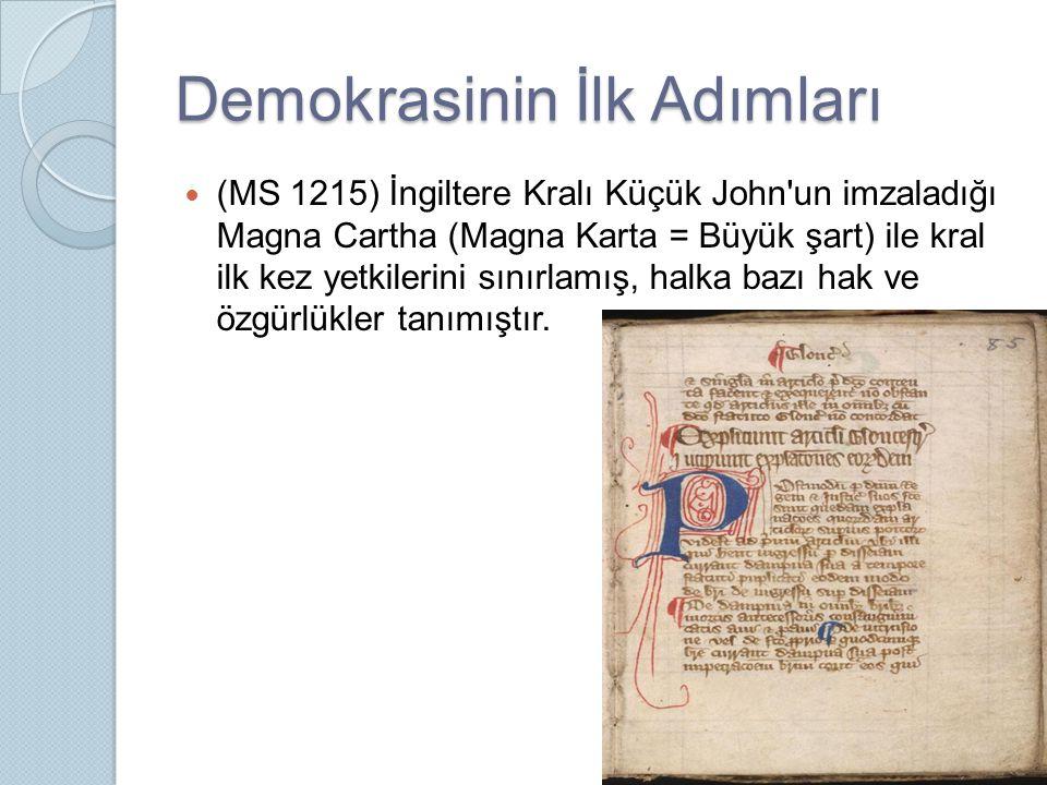 Demokrasinin İlk Adımları (MS 1215) İngiltere Kralı Küçük John un imzaladığı Magna Cartha (Magna Karta = Büyük şart) ile kral ilk kez yetkilerini sınırlamış, halka bazı hak ve özgürlükler tanımıştır.