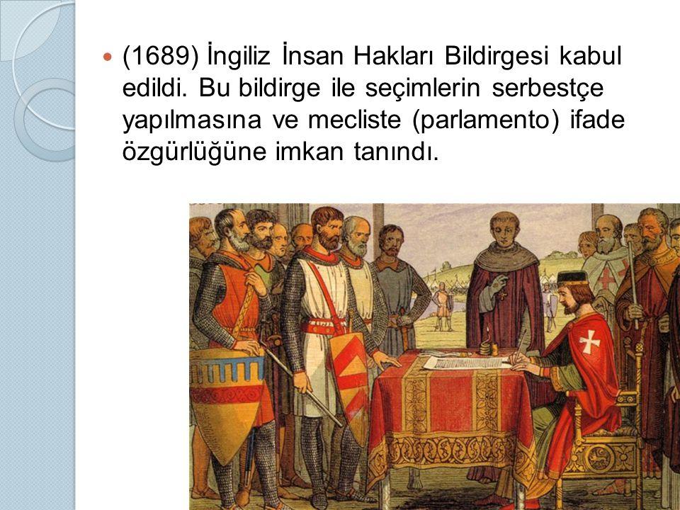 (1689) İngiliz İnsan Hakları Bildirgesi kabul edildi. Bu bildirge ile seçimlerin serbestçe yapılmasına ve mecliste (parlamento) ifade özgürlüğüne imka