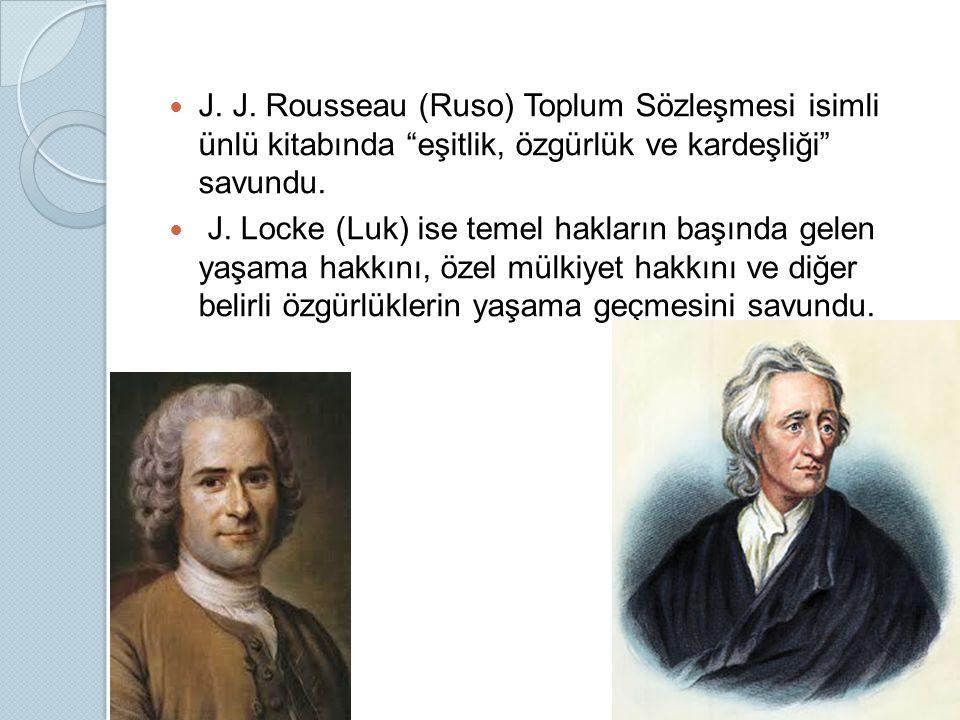 """J. J. Rousseau (Ruso) Toplum Sözleşmesi isimli ünlü kitabında """"eşitlik, özgürlük ve kardeşliği"""" savundu. J. Locke (Luk) ise temel hakların başında gel"""