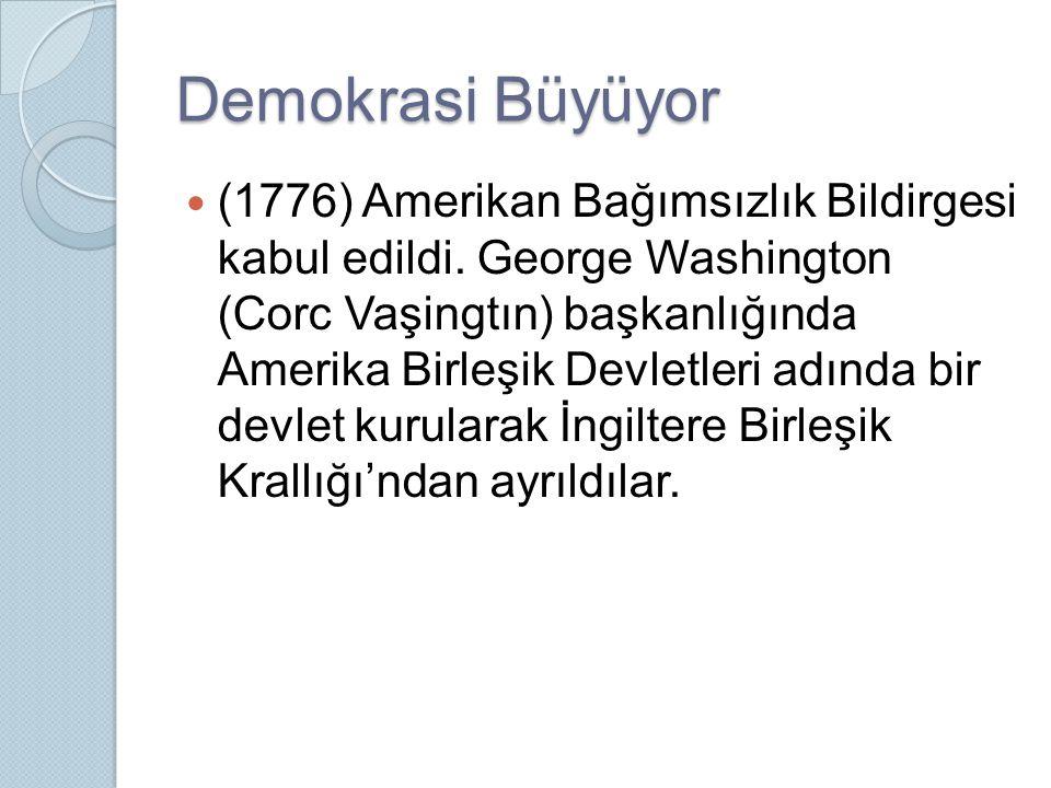 Demokrasi Büyüyor (1776) Amerikan Bağımsızlık Bildirgesi kabul edildi. George Washington (Corc Vaşingtın) başkanlığında Amerika Birleşik Devletleri ad