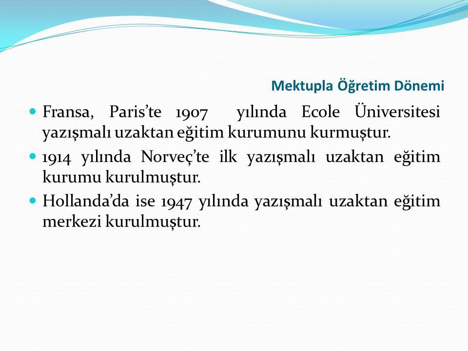 Mektupla Öğretim Dönemi Fransa, Paris'te 1907 yılında Ecole Üniversitesi yazışmalı uzaktan eğitim kurumunu kurmuştur. 1914 yılında Norveç'te ilk yazış