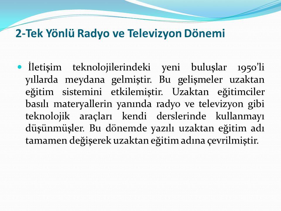 2-Tek Yönlü Radyo ve Televizyon Dönemi İletişim teknolojilerindeki yeni buluşlar 1950'li yıllarda meydana gelmiştir. Bu gelişmeler uzaktan eğitim sist