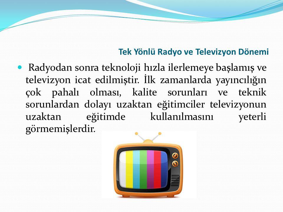 Tek Yönlü Radyo ve Televizyon Dönemi Radyodan sonra teknoloji hızla ilerlemeye başlamış ve televizyon icat edilmiştir. İlk zamanlarda yayıncılığın çok