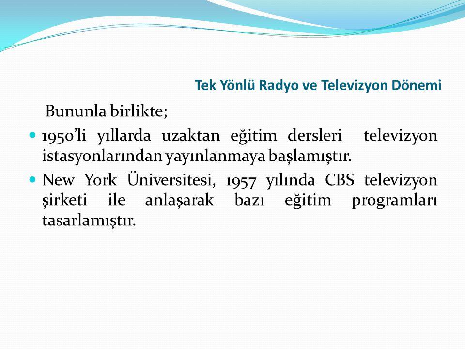 Tek Yönlü Radyo ve Televizyon Dönemi Bununla birlikte; 1950'li yıllarda uzaktan eğitim dersleri televizyon istasyonlarından yayınlanmaya başlamıştır.