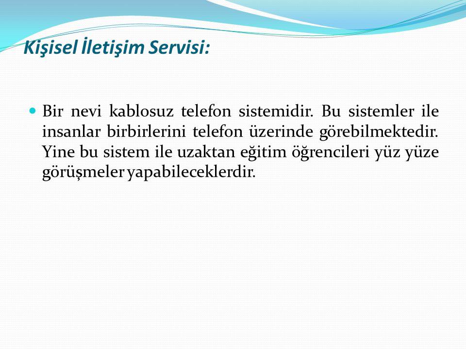Kişisel İletişim Servisi: Bir nevi kablosuz telefon sistemidir. Bu sistemler ile insanlar birbirlerini telefon üzerinde görebilmektedir. Yine bu siste
