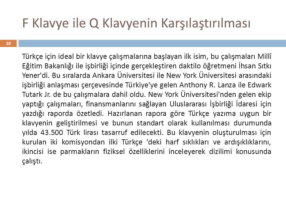 F Klavye ile Q Klavyenin Karşılaştırılması 10 Türkçe için ideal bir klavye çalışmalarına başlayan ilk isim, bu çalışmaları Millî Eğitim Bakanlığı ile