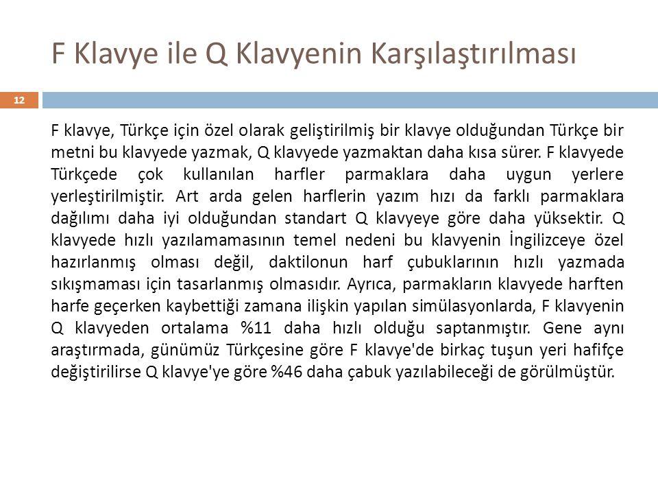F Klavye ile Q Klavyenin Karşılaştırılması 12 F klavye, Türkçe için özel olarak geliştirilmiş bir klavye olduğundan Türkçe bir metni bu klavyede yazma