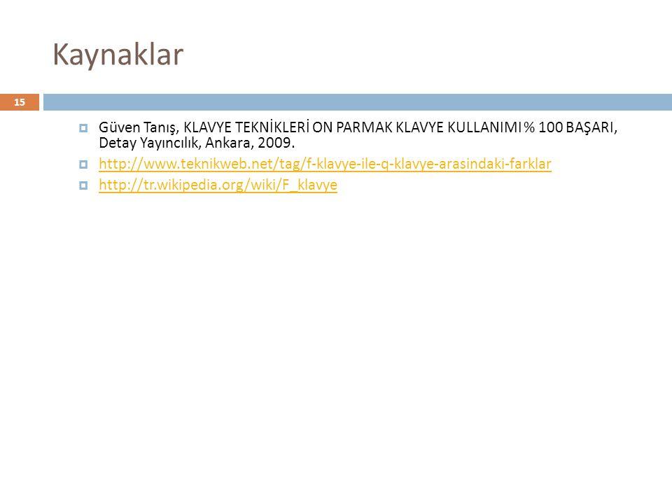 Kaynaklar  Güven Tanış, KLAVYE TEKNİKLERİ ON PARMAK KLAVYE KULLANIMI % 100 BAŞARI, Detay Yayıncılık, Ankara, 2009.  http://www.teknikweb.net/tag/f-k