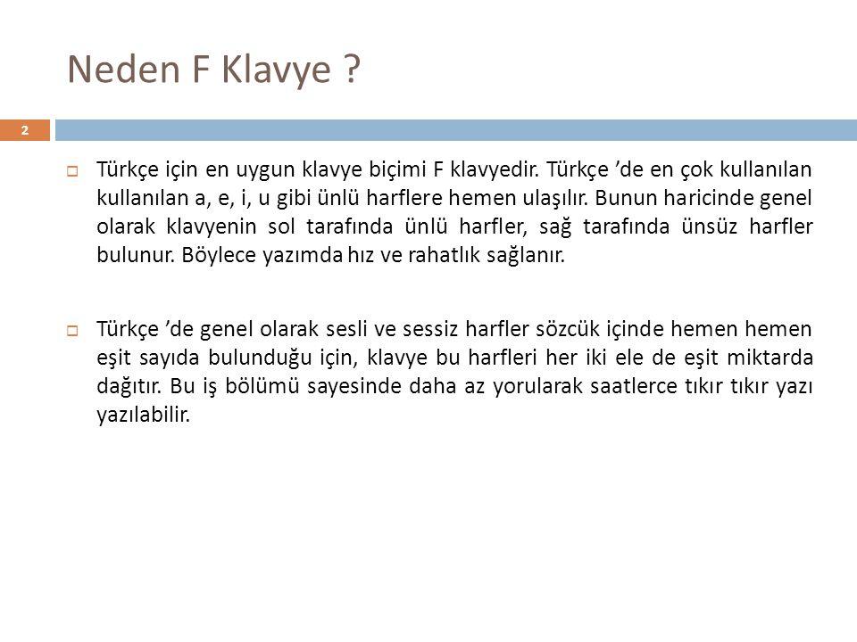 Neden F Klavye ?  Türkçe için en uygun klavye biçimi F klavyedir. Türkçe 'de en çok kullanılan kullanılan a, e, i, u gibi ünlü harflere hemen ulaşılı