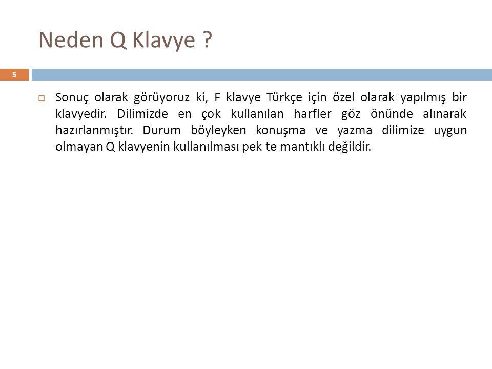 Neden Q Klavye ?  Sonuç olarak görüyoruz ki, F klavye Türkçe için özel olarak yapılmış bir klavyedir. Dilimizde en çok kullanılan harfler göz önünde