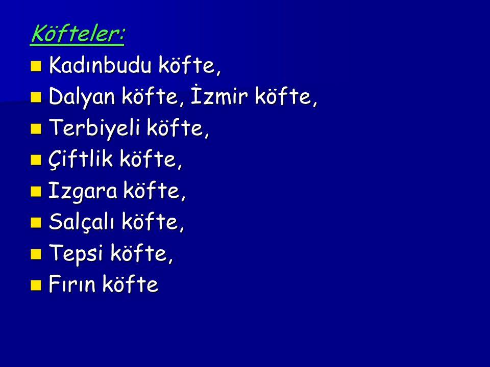 Köfteler: Kadınbudu köfte, Kadınbudu köfte, Dalyan köfte, İzmir köfte, Dalyan köfte, İzmir köfte, Terbiyeli köfte, Terbiyeli köfte, Çiftlik köfte, Çif