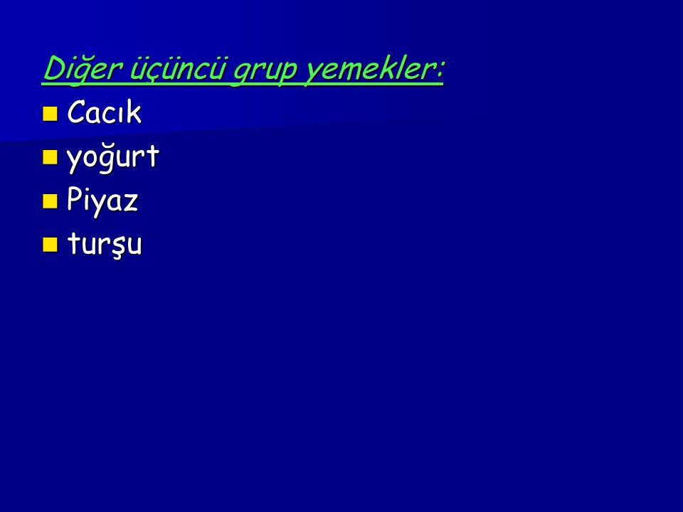 Diğer üçüncü grup yemekler: Cacık Cacık yoğurt yoğurt Piyaz Piyaz turşu turşu