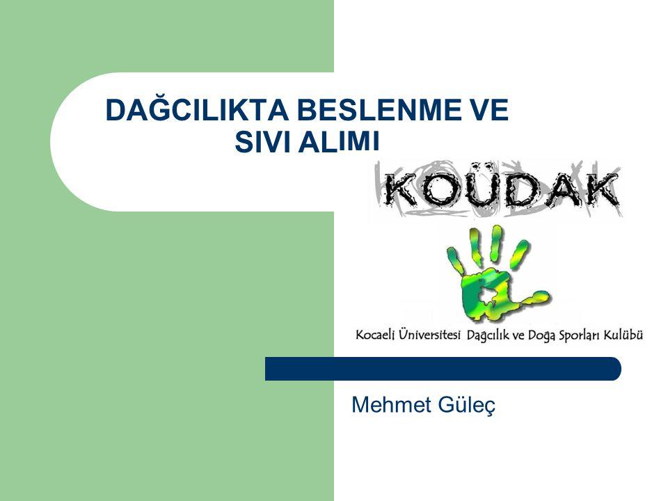 DAĞCILIKTA BESLENME VE SIVI ALIMI Koüdak – 2008 Mehmet Güleç